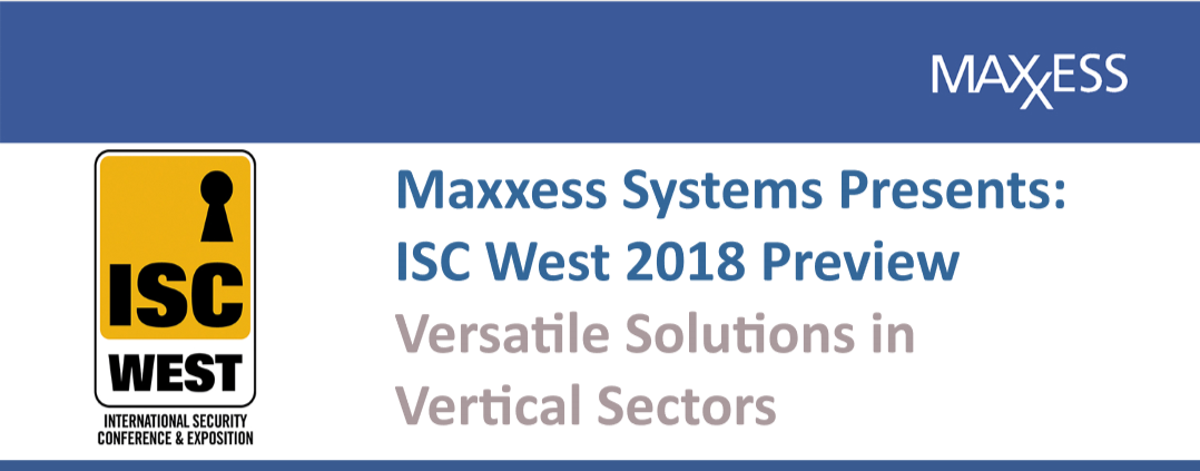 Maxxess preview of ISC West 2018 exhibits